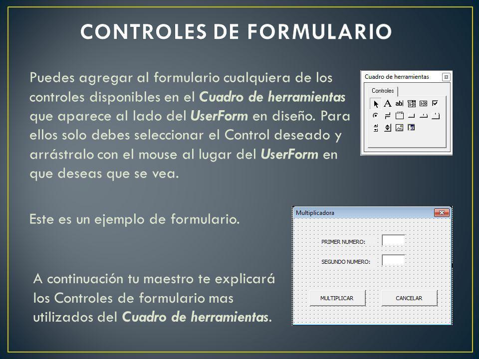 Puedes agregar al formulario cualquiera de los controles disponibles en el Cuadro de herramientas que aparece al lado del UserForm en diseño. Para ell