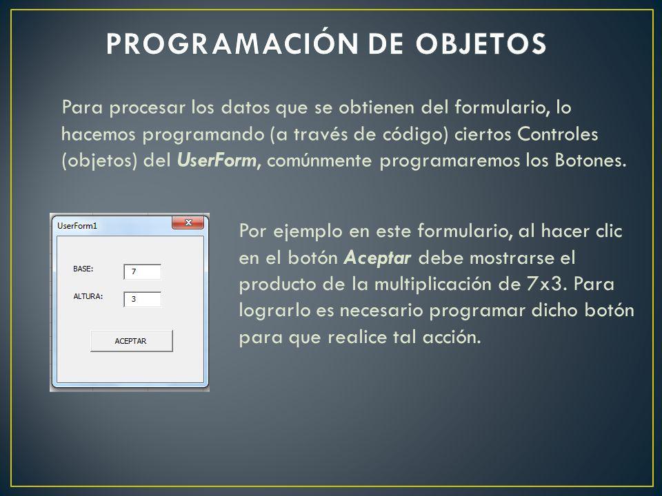 Para procesar los datos que se obtienen del formulario, lo hacemos programando (a través de código) ciertos Controles (objetos) del UserForm, comúnmen