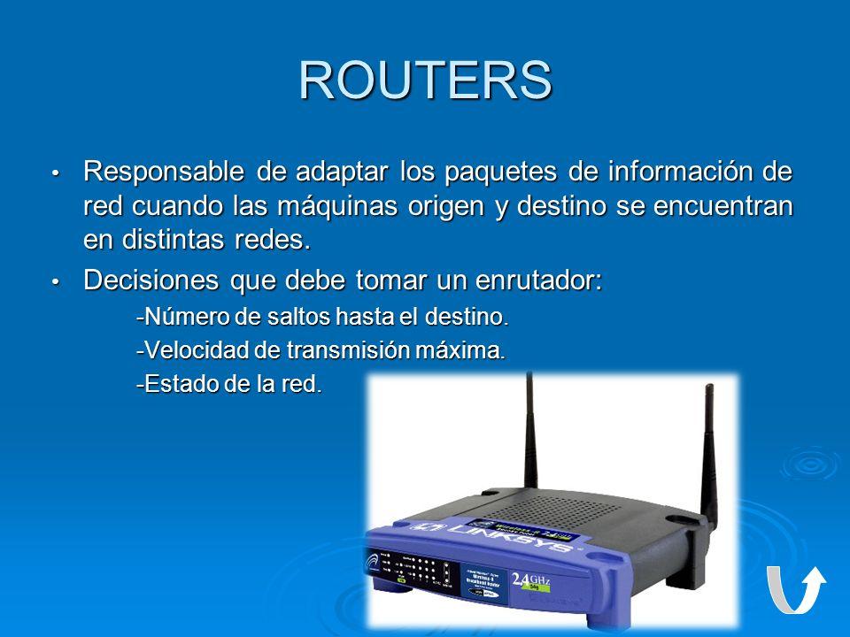ROUTERS Responsable de adaptar los paquetes de información de red cuando las máquinas origen y destino se encuentran en distintas redes. Responsable d