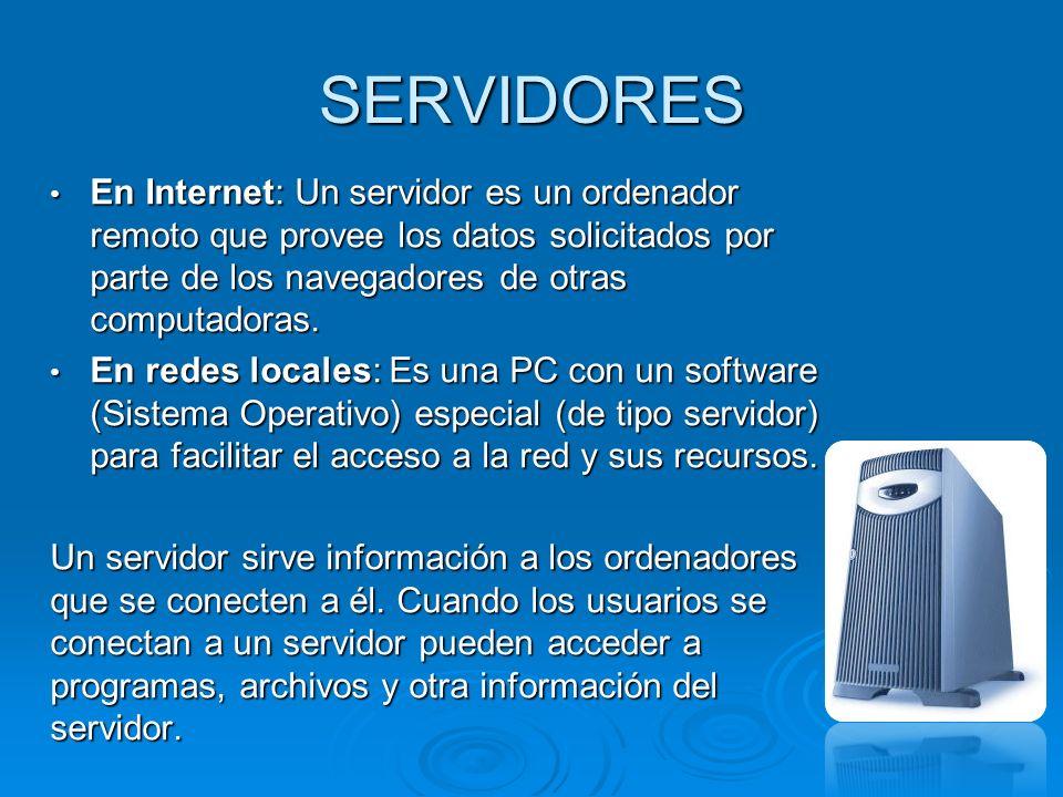 SERVIDORES En Internet: Un servidor es un ordenador remoto que provee los datos solicitados por parte de los navegadores de otras computadoras. En Int