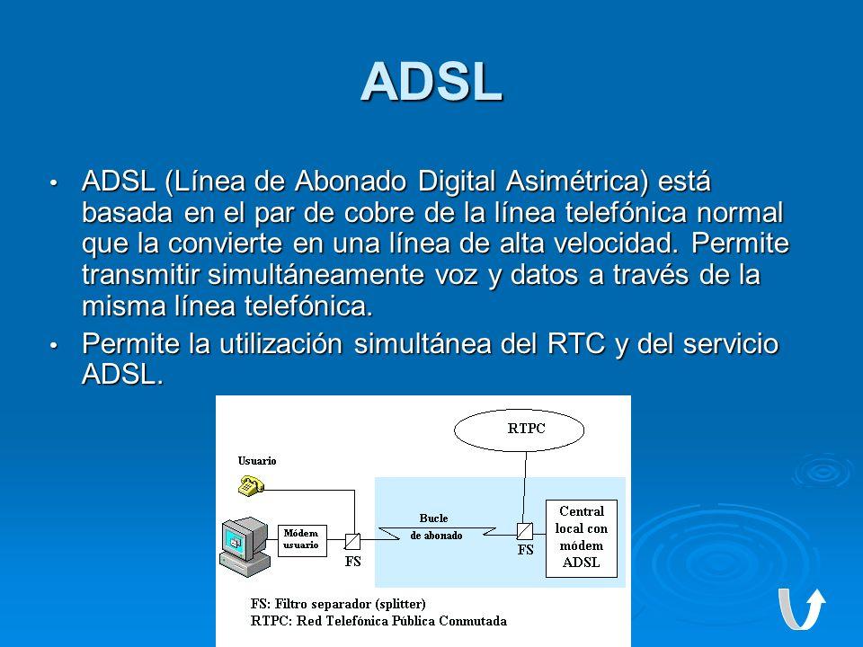ADSL ADSL (Línea de Abonado Digital Asimétrica) está basada en el par de cobre de la línea telefónica normal que la convierte en una línea de alta vel