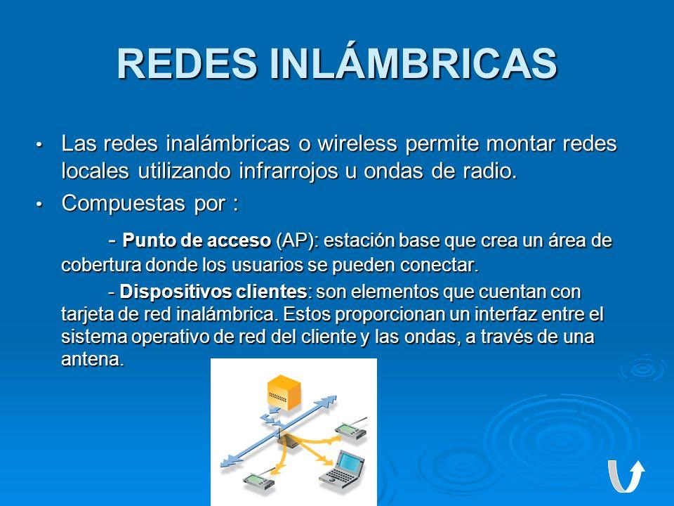 REDES INLÁMBRICAS Las redes inalámbricas o wireless permite montar redes locales utilizando infrarrojos u ondas de radio. Las redes inalámbricas o wir