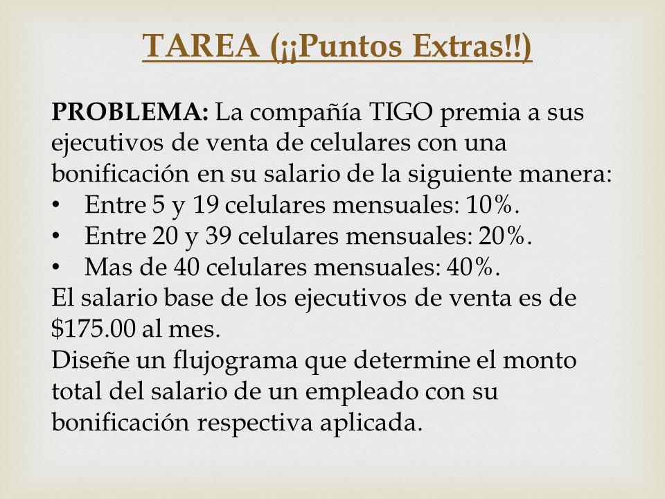 TAREA (¡¡Puntos Extras!!) PROBLEMA: La compañía TIGO premia a sus ejecutivos de venta de celulares con una bonificación en su salario de la siguiente