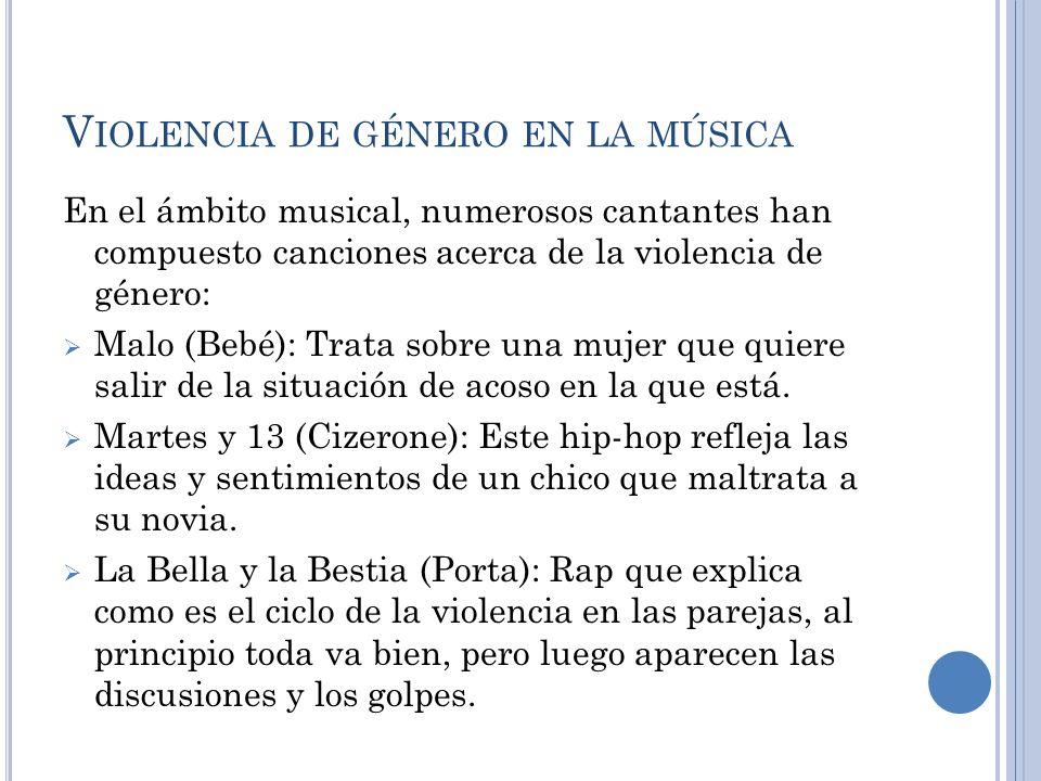 V IOLENCIA DE GÉNERO EN LA MÚSICA En el ámbito musical, numerosos cantantes han compuesto canciones acerca de la violencia de género: Malo (Bebé): Tra