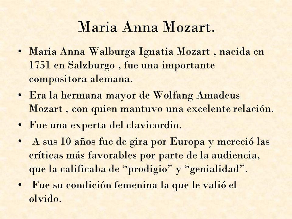 Maria Anna Mozart. Maria Anna Walburga Ignatia Mozart, nacida en 1751 en Salzburgo, fue una importante compositora alemana. Era la hermana mayor de Wo