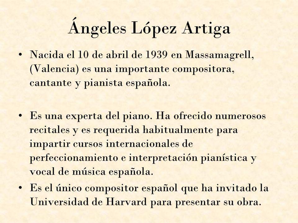 Ángeles López Artiga Nacida el 10 de abril de 1939 en Massamagrell, (Valencia) es una importante compositora, cantante y pianista española. Es una exp