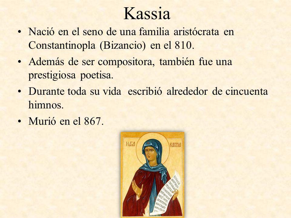 Kassia Nació en el seno de una familia aristócrata en Constantinopla (Bizancio) en el 810. Además de ser compositora, también fue una prestigiosa poet