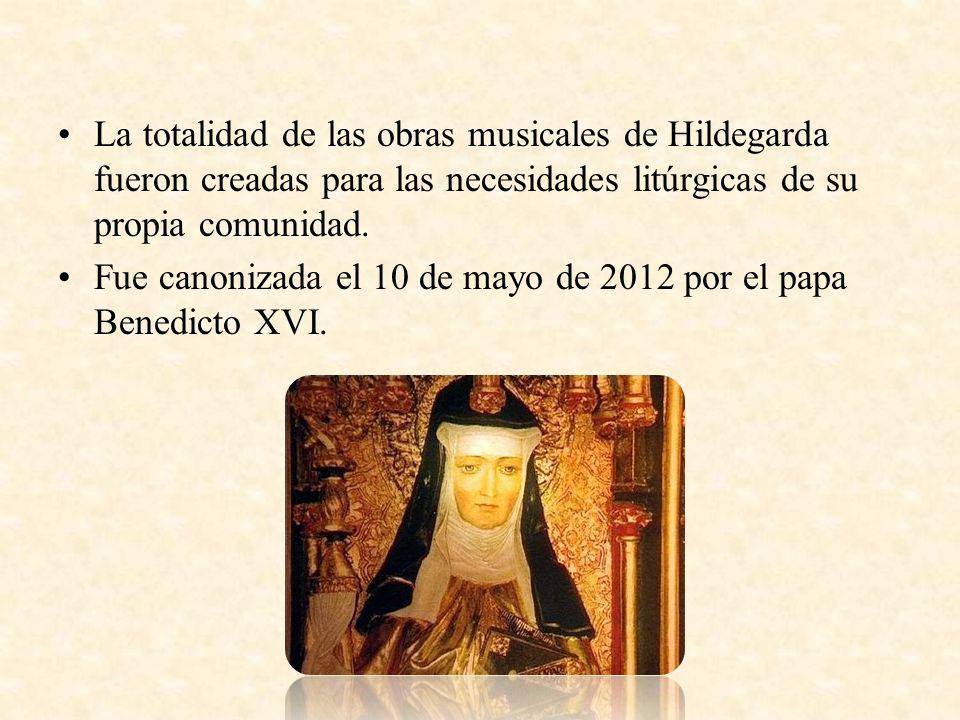 La totalidad de las obras musicales de Hildegarda fueron creadas para las necesidades litúrgicas de su propia comunidad. Fue canonizada el 10 de mayo
