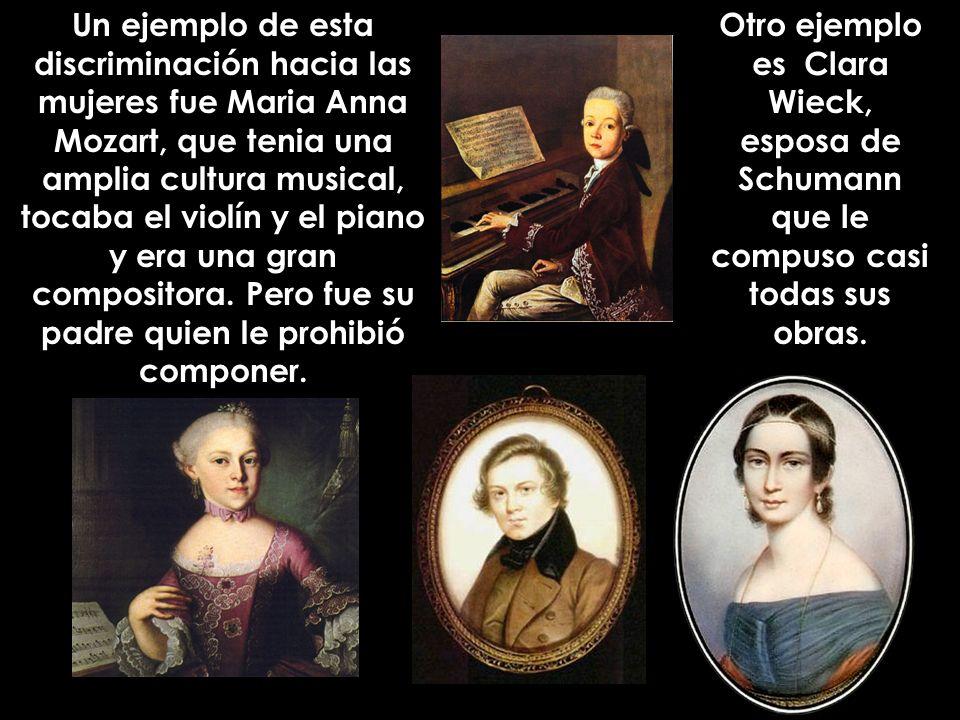 Un ejemplo de esta discriminación hacia las mujeres fue Maria Anna Mozart, que tenia una amplia cultura musical, tocaba el violín y el piano y era una