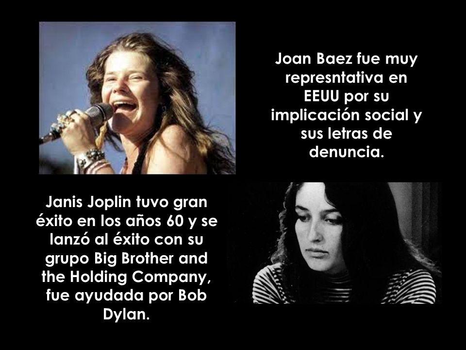 Janis Joplin tuvo gran éxito en los años 60 y se lanzó al éxito con su grupo Big Brother and the Holding Company, fue ayudada por Bob Dylan. Joan Baez