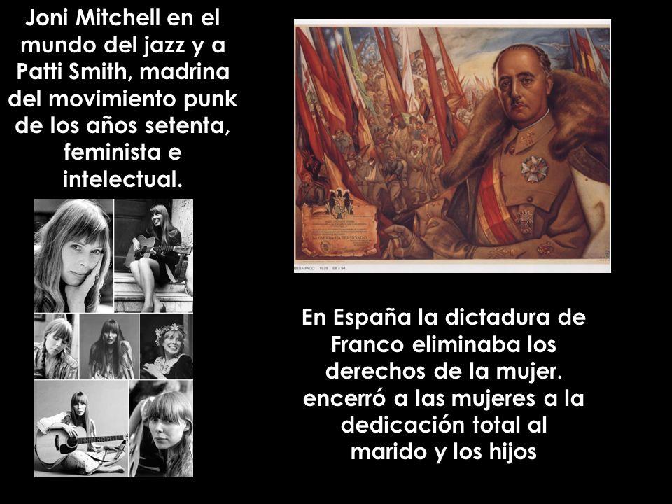 Joni Mitchell en el mundo del jazz y a Patti Smith, madrina del movimiento punk de los años setenta, feminista e intelectual. En España la dictadura d