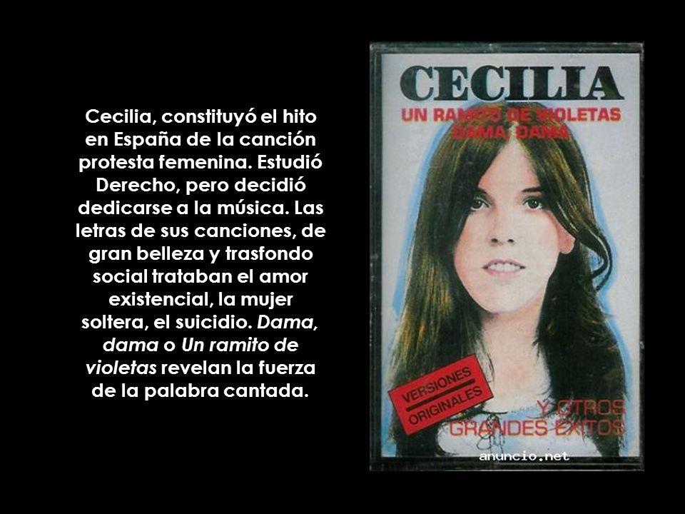 Cecilia, constituyó el hito en España de la canción protesta femenina. Estudió Derecho, pero decidió dedicarse a la música. Las letras de sus cancione