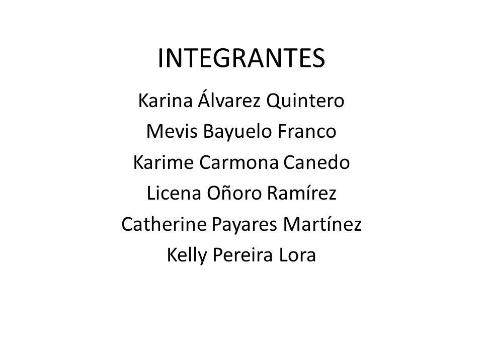 INTEGRANTES Karina Álvarez Quintero Mevis Bayuelo Franco Karime Carmona Canedo Licena Oñoro Ramírez Catherine Payares Martínez Kelly Pereira Lora