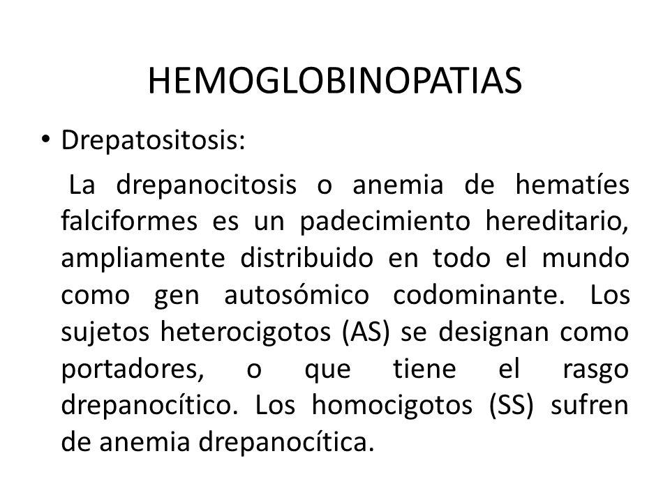 HEMOGLOBINOPATIAS Drepatositosis: La drepanocitosis o anemia de hematíes falciformes es un padecimiento hereditario, ampliamente distribuido en todo e