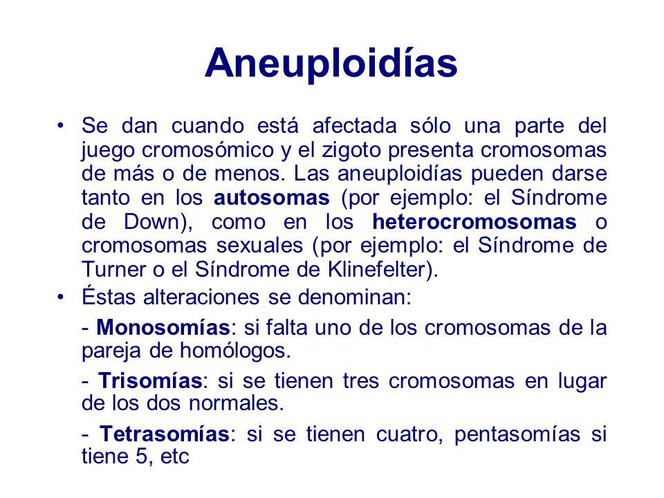 Aneuploidías Se dan cuando está afectada sólo una parte del juego cromosómico y el zigoto presenta cromosomas de más o de menos. Las aneuploidías pued