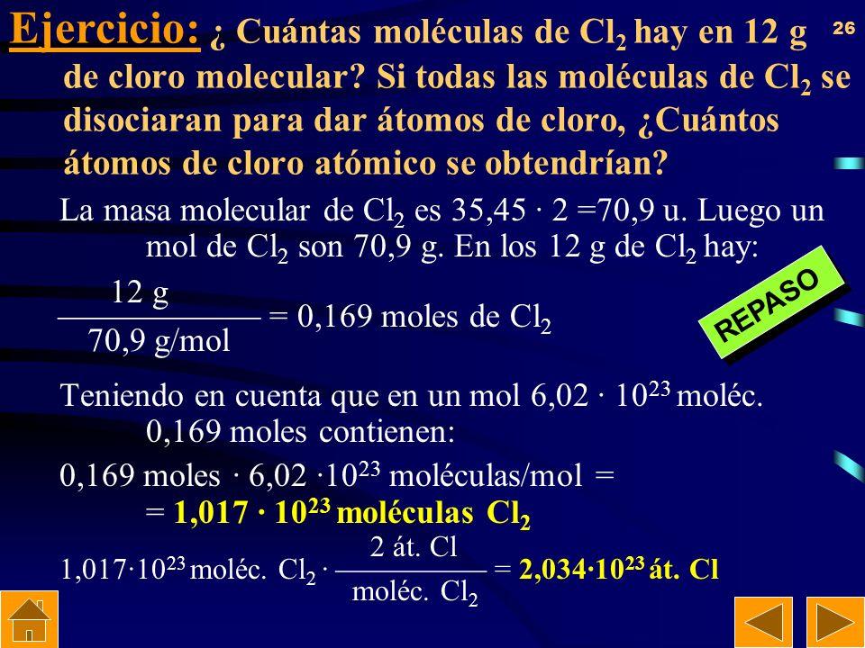 25 Cálculo del número de moles. Si en M (masa atómica o molecular)(g) hay 1 mol en m (g) habrá n moles. m (g) n (mol) = M (g/mol) Ejemplo: Calcular cu