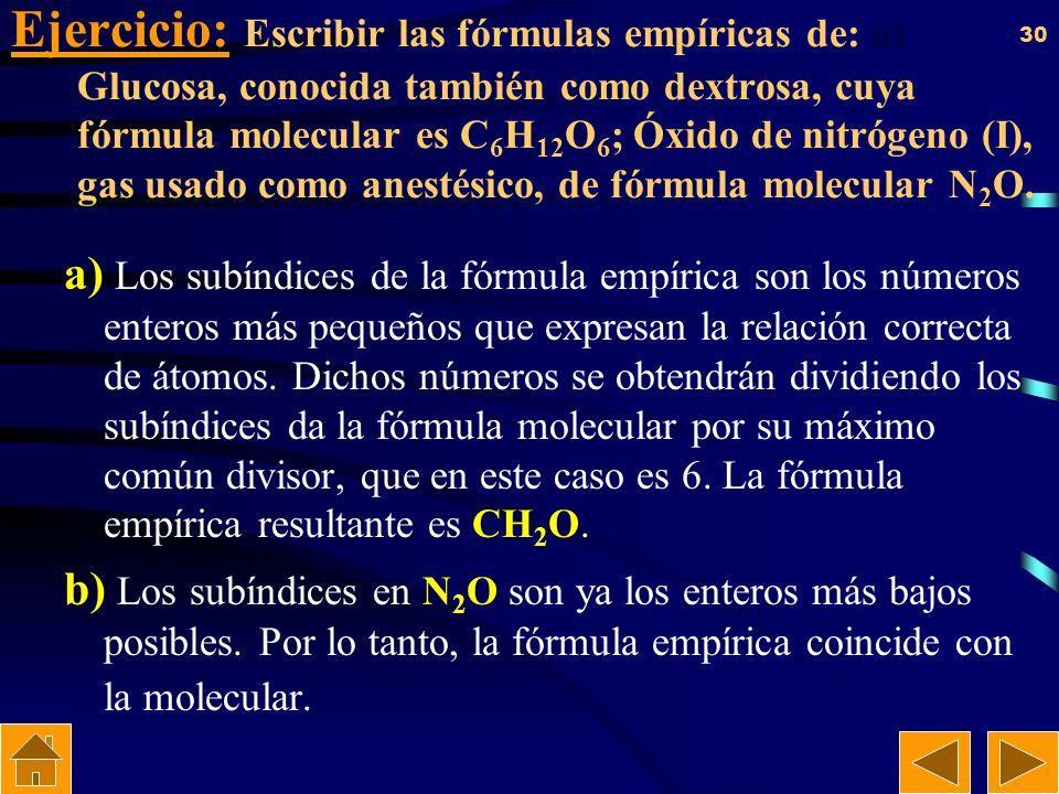 29 Tipos de fórmulas MolecularMolecular. –Indica el nº de átomos existentes en cada molécula. Empírica.Empírica. –Indica la proporción de átomos exist