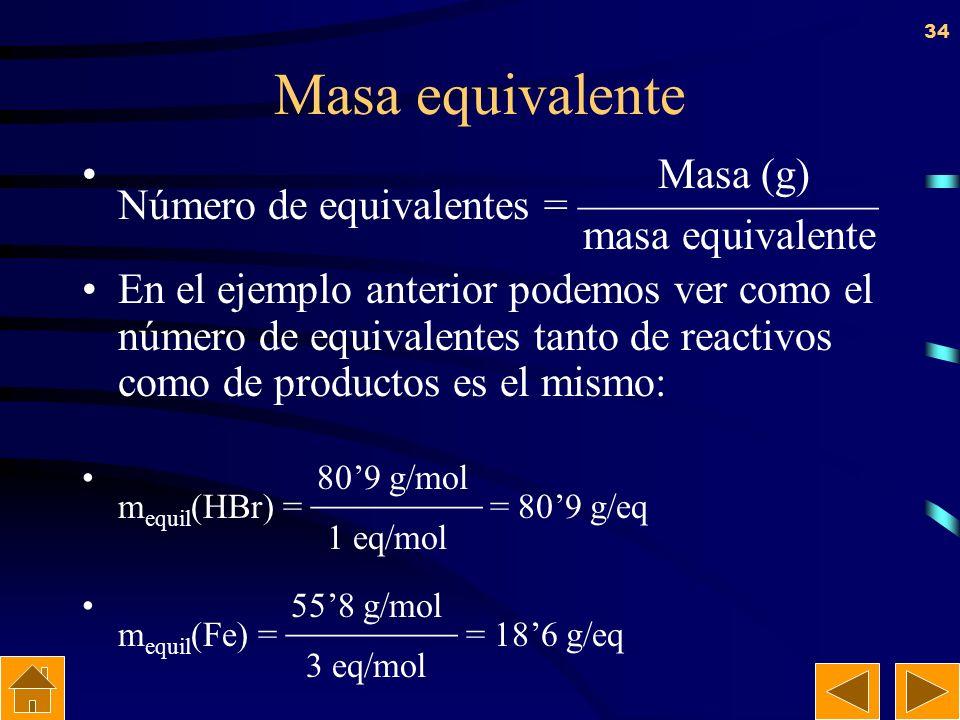 33 Masa equivalente Es la masa de un elemento que se combina con 8 g de oxígeno (o aproximadamente con 1 g de hidrógeno) Masa atóm. Masa molec. Masa e