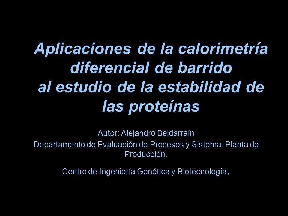Aplicaciones de la calorimetría diferencial de barrido al estudio de la estabilidad de las proteínas Autor: Alejandro Beldarraín Departamento de Evalu