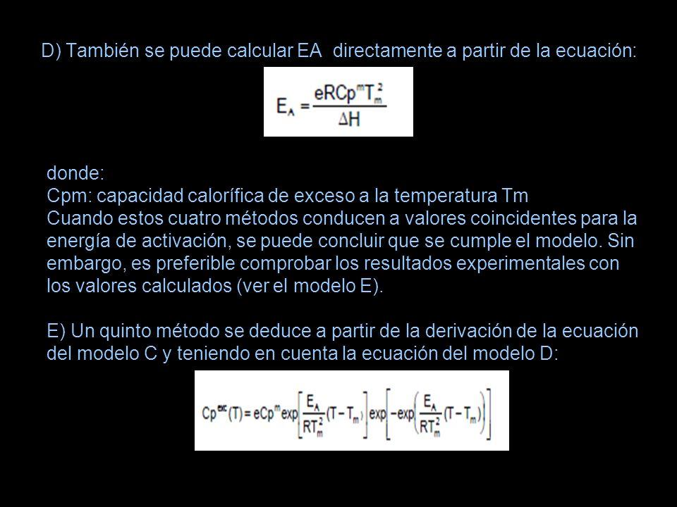 D) También se puede calcular EA directamente a partir de la ecuación: donde: Cpm: capacidad calorífica de exceso a la temperatura Tm Cuando estos cuat