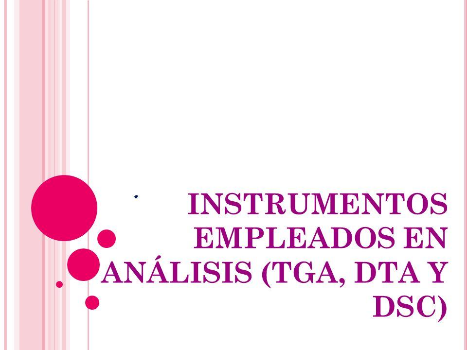 . INSTRUMENTOS EMPLEADOS EN ANÁLISIS (TGA, DTA Y DSC)