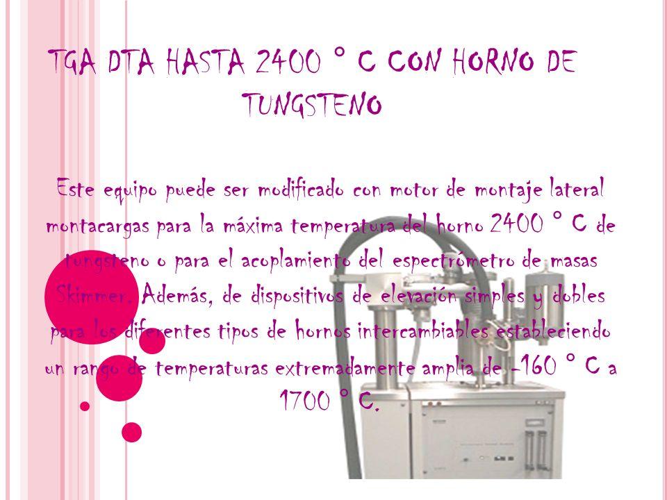 TGA DTA HASTA 2400 ° C CON HORNO DE TUNGSTENO Este equipo puede ser modificado con motor de montaje lateral montacargas para la máxima temperatura del