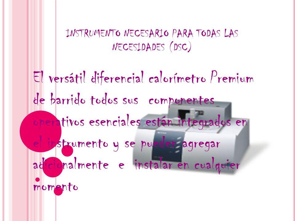 INSTRUMENTO NECESARIO PARA TODAS LAS NECESIDADES (DSC) El versátil diferencial calorímetro Premium de barrido todos sus componentes operativos esencia