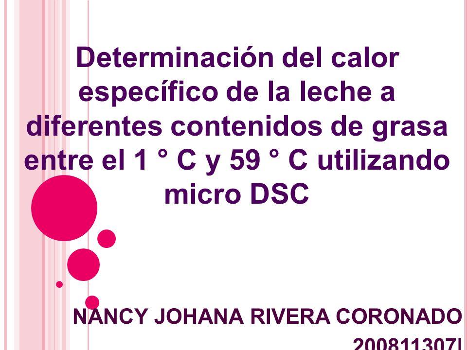 Determinación del calor específico de la leche a diferentes contenidos de grasa entre el 1 ° C y 59 ° C utilizando micro DSC NANCY JOHANA RIVERA CORON