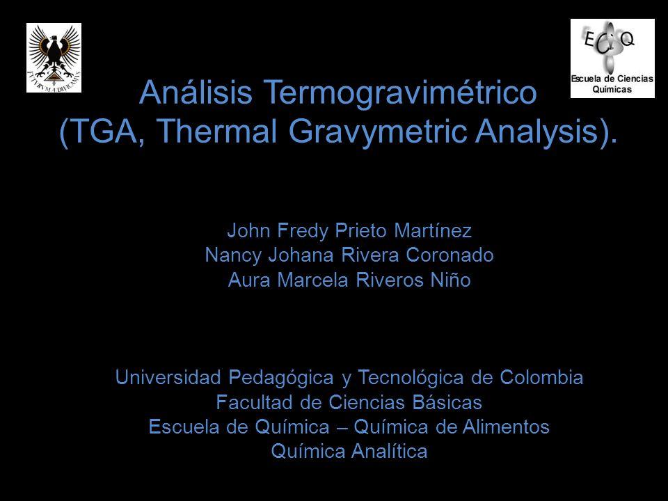 Análisis Termogravimétrico (TGA, Thermal Gravymetric Analysis). John Fredy Prieto Martínez Nancy Johana Rivera Coronado Aura Marcela Riveros Niño Univ
