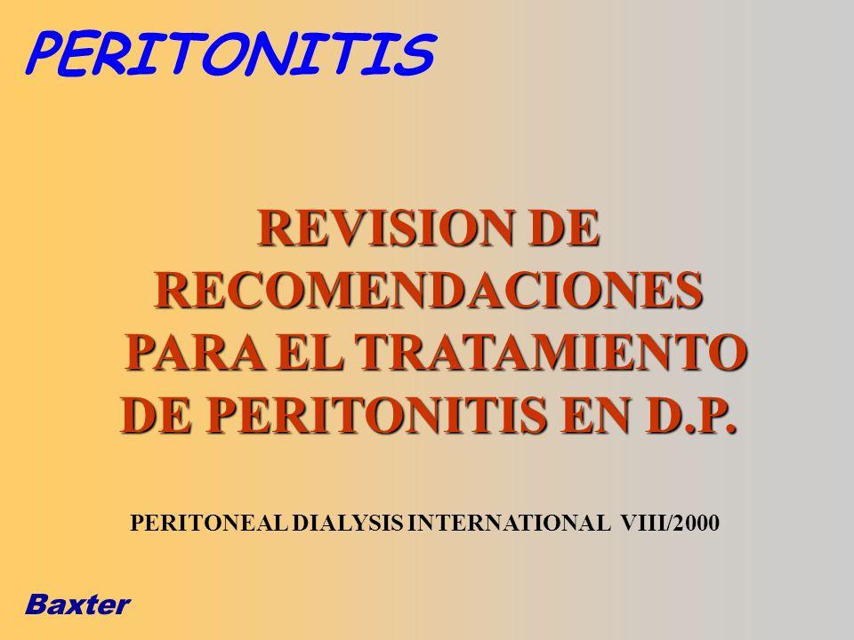 Baxter REVISION DE RECOMENDACIONES PARA EL TRATAMIENTO DE PERITONITIS EN D.P. PERITONEAL DIALYSIS INTERNATIONAL VIII/2000 PERITONITIS