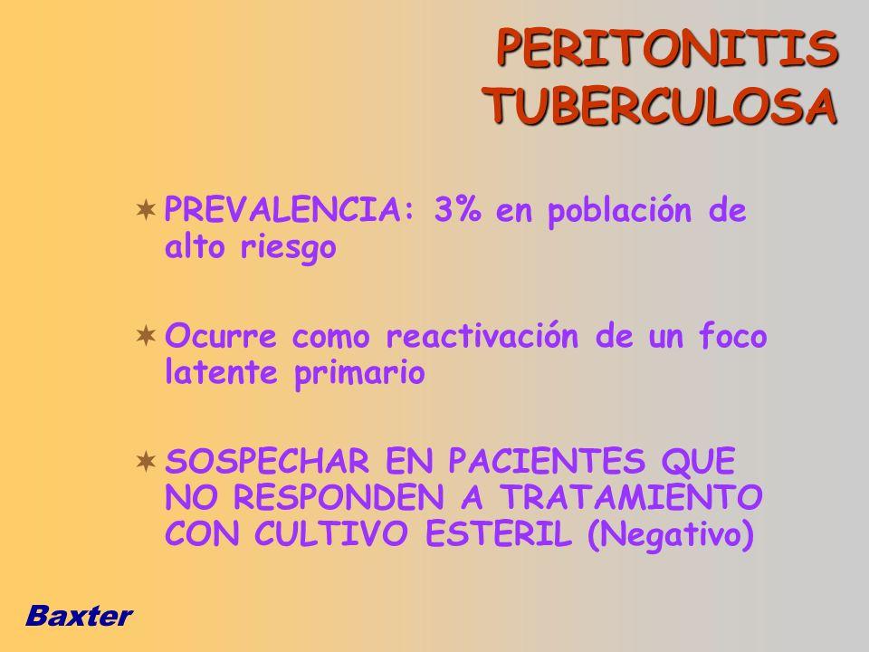 Baxter PERITONITIS TUBERCULOSA PREVALENCIA: 3% en población de alto riesgo Ocurre como reactivación de un foco latente primario SOSPECHAR EN PACIENTES