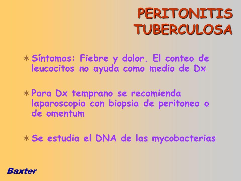 Baxter Síntomas: Fiebre y dolor. El conteo de leucocitos no ayuda como medio de Dx Para Dx temprano se recomienda laparoscopia con biopsia de peritone