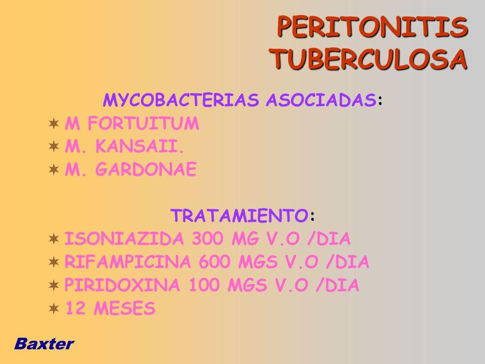 Baxter MYCOBACTERIAS ASOCIADAS: M FORTUITUM M. KANSAII. M. GARDONAE TRATAMIENTO: ISONIAZIDA 300 MG V.O /DIA RIFAMPICINA 600 MGS V.O /DIA PIRIDOXINA 10