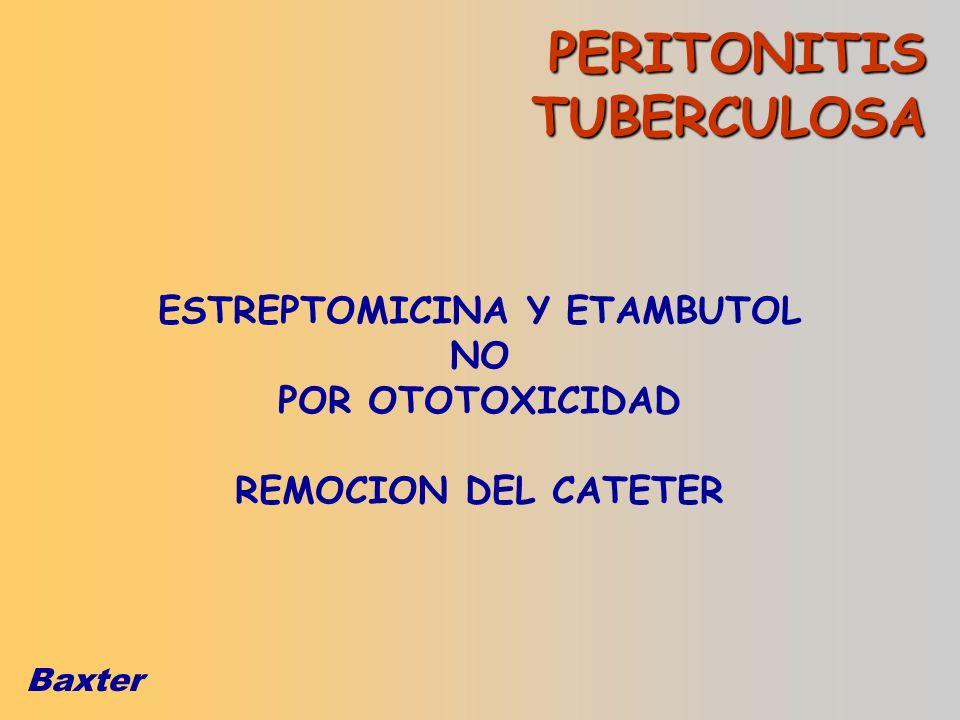 Baxter ESTREPTOMICINA Y ETAMBUTOL NO POR OTOTOXICIDAD REMOCION DEL CATETER PERITONITIS TUBERCULOSA