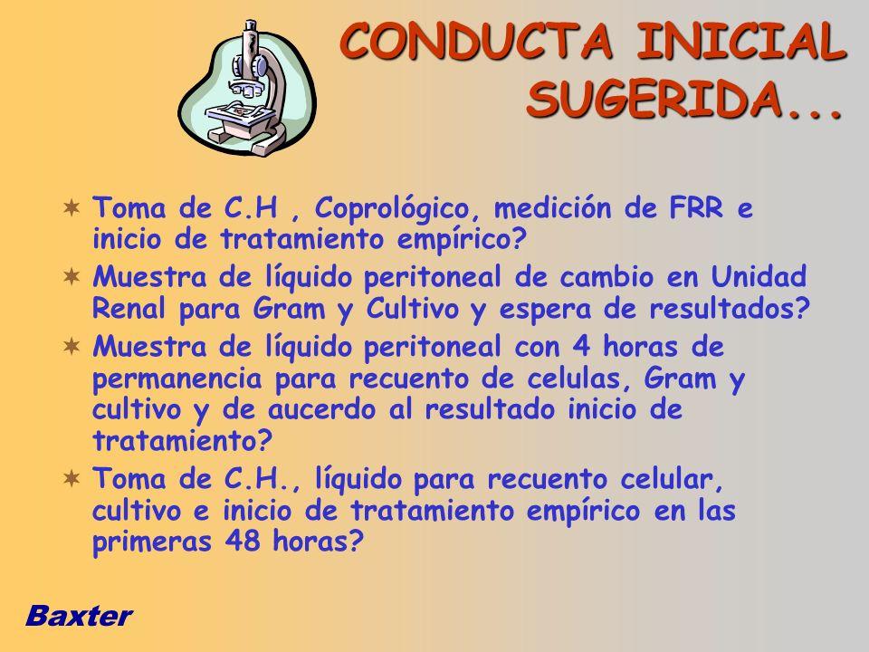 Baxter CONDUCTA INICIAL SUGERIDA... Toma de C.H, Coprológico, medición de FRR e inicio de tratamiento empírico? Muestra de líquido peritoneal de cambi