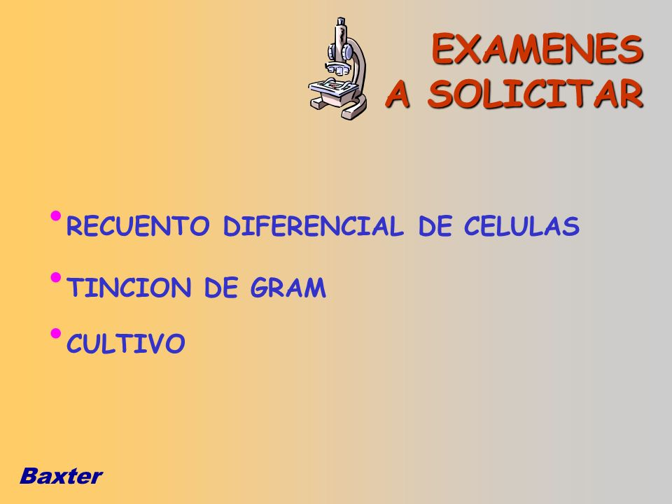 Baxter RECUENTO DIFERENCIAL DE CELULAS TINCION DE GRAM CULTIVO EXAMENES A SOLICITAR