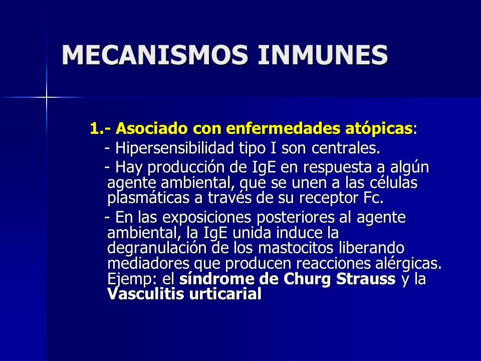 MECANISMOS INMUNES 1.- Asociado con enfermedades atópicas: - Hipersensibilidad tipo I son centrales. - Hipersensibilidad tipo I son centrales. - Hay p