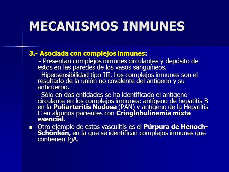 MECANISMOS INMUNES 3.- Asociada con complejos inmunes: - Presentan complejos inmunes circulantes y depósito de estos en las paredes de los vasos sangu