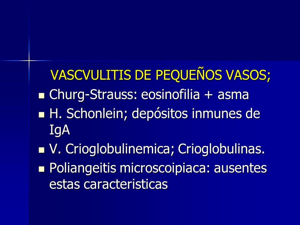VASCVULITIS DE PEQUEÑOS VASOS; VASCVULITIS DE PEQUEÑOS VASOS; Churg-Strauss: eosinofilia + asma Churg-Strauss: eosinofilia + asma H. Schonlein; depósi