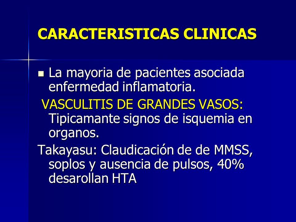 CARACTERISTICAS CLINICAS La mayoria de pacientes asociada enfermedad inflamatoria. La mayoria de pacientes asociada enfermedad inflamatoria. VASCULITI