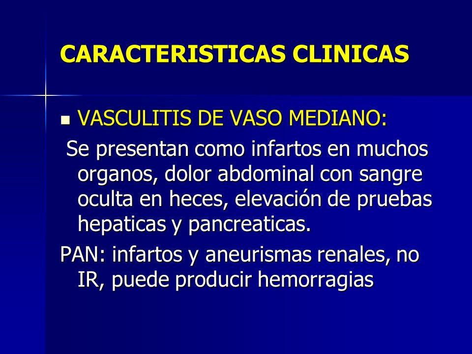 CARACTERISTICAS CLINICAS VASCULITIS DE VASO MEDIANO: VASCULITIS DE VASO MEDIANO: Se presentan como infartos en muchos organos, dolor abdominal con san