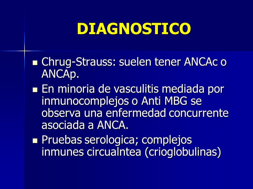 DIAGNOSTICO Chrug-Strauss: suelen tener ANCAc o ANCAp. Chrug-Strauss: suelen tener ANCAc o ANCAp. En minoria de vasculitis mediada por inmunocomplejos