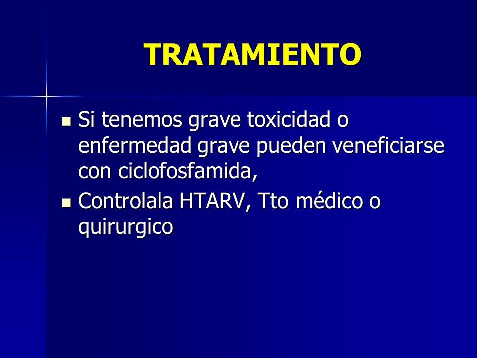 TRATAMIENTO Si tenemos grave toxicidad o enfermedad grave pueden veneficiarse con ciclofosfamida, Si tenemos grave toxicidad o enfermedad grave pueden