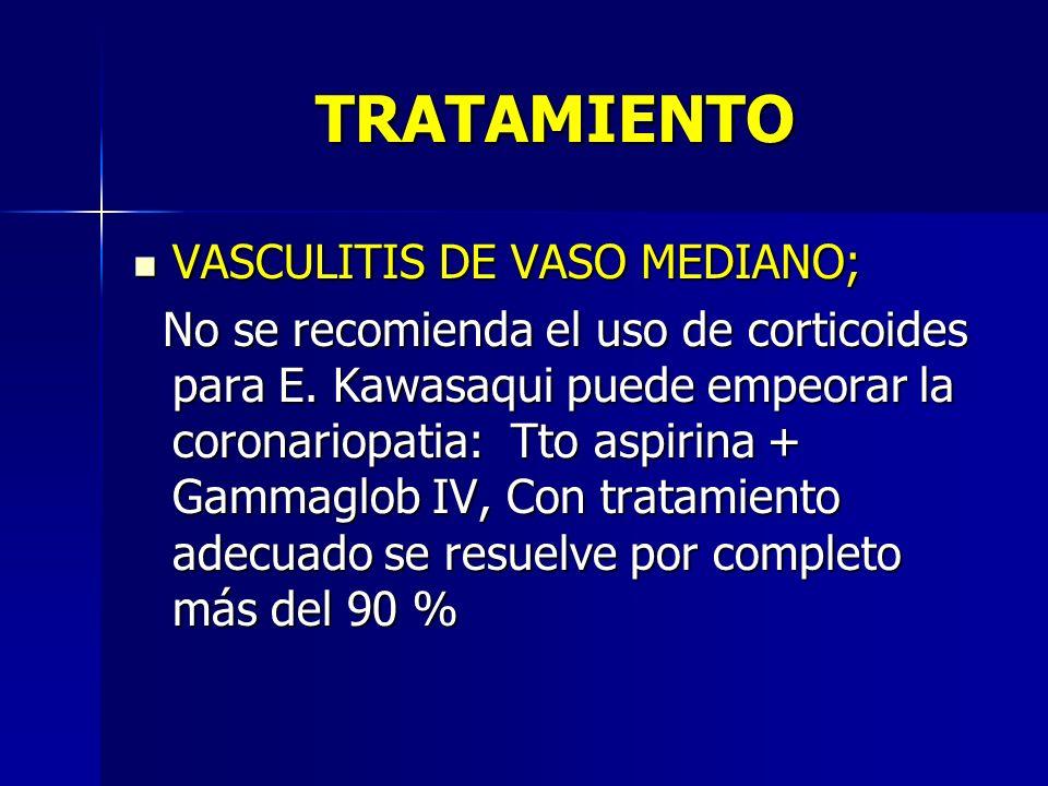 TRATAMIENTO VASCULITIS DE VASO MEDIANO; VASCULITIS DE VASO MEDIANO; No se recomienda el uso de corticoides para E. Kawasaqui puede empeorar la coronar