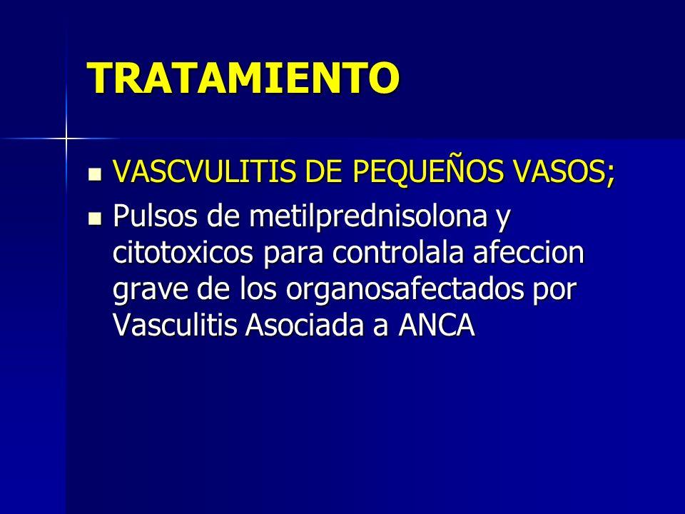 TRATAMIENTO VASCVULITIS DE PEQUEÑOS VASOS; VASCVULITIS DE PEQUEÑOS VASOS; Pulsos de metilprednisolona y citotoxicos para controlala afeccion grave de