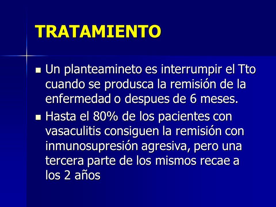 TRATAMIENTO Un planteamineto es interrumpir el Tto cuando se produsca la remisión de la enfermedad o despues de 6 meses. Un planteamineto es interrump