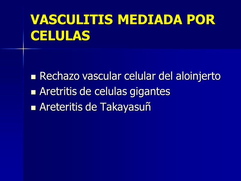 VASCULITIS MEDIADA POR CELULAS Rechazo vascular celular del aloinjerto Rechazo vascular celular del aloinjerto Aretritis de celulas gigantes Aretritis