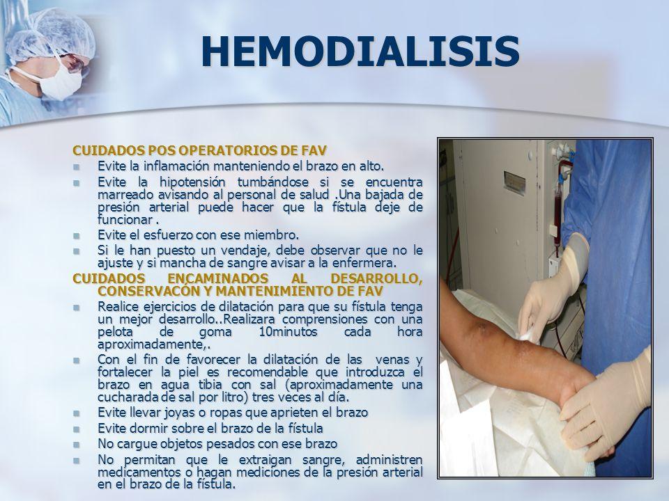 HEMODIALISIS CUIDADOS POS OPERATORIOS DE FAV Evite la inflamación manteniendo el brazo en alto. Evite la inflamación manteniendo el brazo en alto. Evi