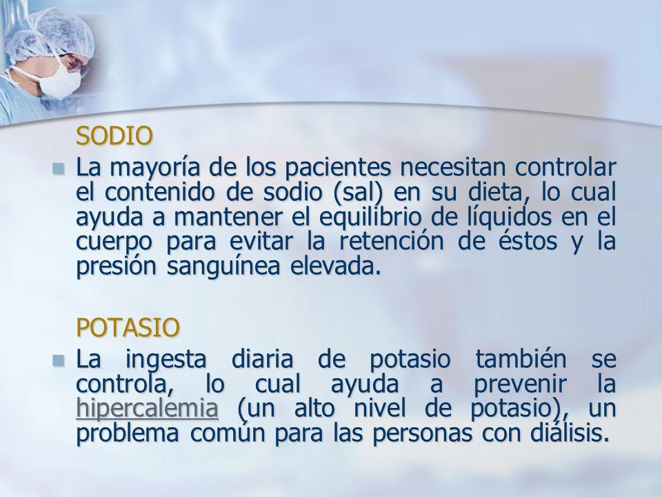 SODIO La mayoría de los pacientes necesitan controlar el contenido de sodio (sal) en su dieta, lo cual ayuda a mantener el equilibrio de líquidos en e