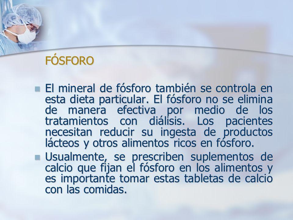 FÓSFORO El mineral de fósforo también se controla en esta dieta particular. El fósforo no se elimina de manera efectiva por medio de los tratamientos